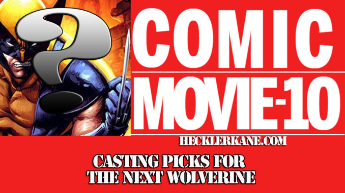 Cast Picks for Wolverine Movie